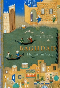 """Baghdad: The City in Verse,"" ed. and trans. Reuven Snir. A selection of poems from this collection are now available online."